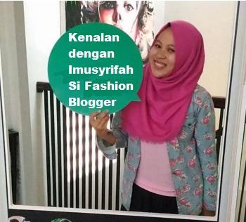Kenalan Dengan Imusyrifah Fashion Blogger