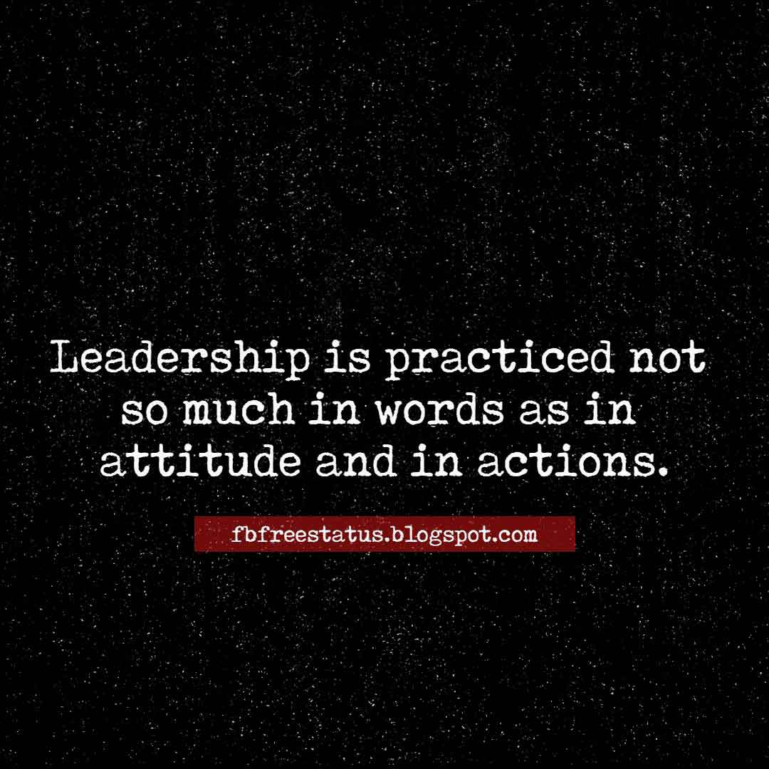 Leadership is practiced not so much in words as in attitude and in actions, Quote on Attitude.