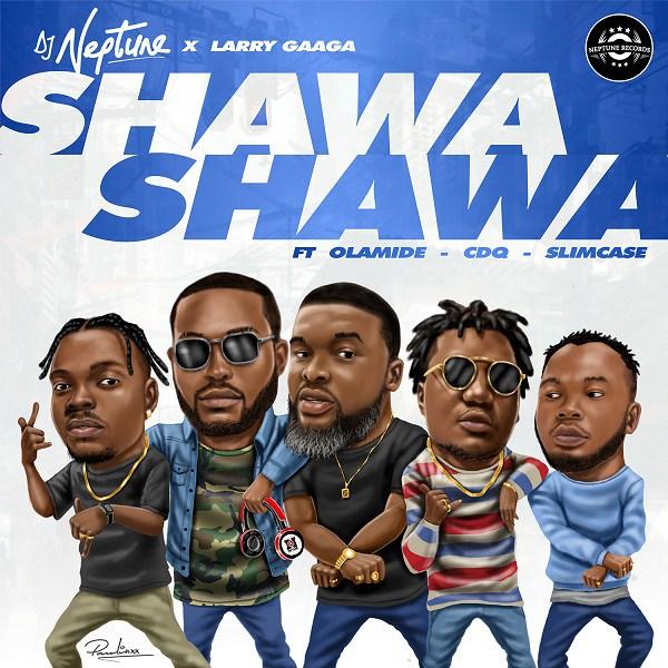 MUSIC : DJ Neptune – Shawa Shawa ft. Larry Gaaga, Olamide, CDQ, Slimcase