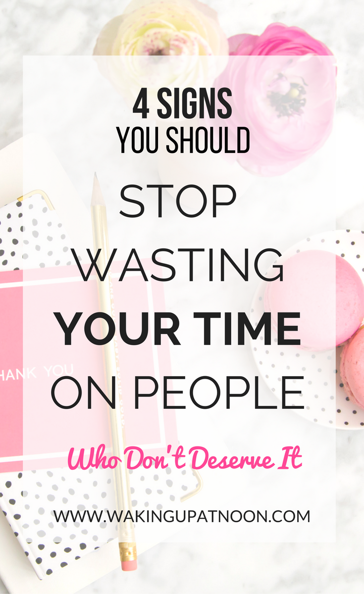 4 signs you should stop wasting time and energy on someone who doesn't deserve it, stop wasting time, stop wasting time on people, stop giving your time to people, stop wasting time on someone who doesn't deserve it, don't give your time to someone who doesn't give you theirs, how to deal with flakey people, stop giving time to people who always let you down