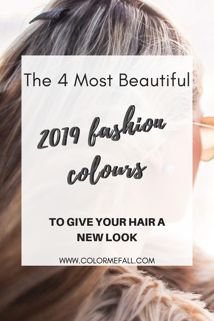 The 4 Most Beautiful Fashion Colours To Get A New Hair Look For 2019