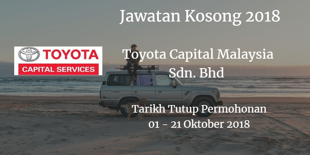 Jawatan Kosong Toyota Capital Malaysia Sdn. Bhd 01 - 21 Oktober 2018