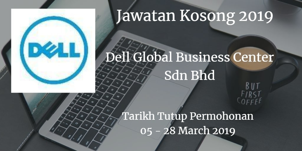 Jawatan Kosong Dell Global Business Center Sdn Bhd 05 - 28 March 2019