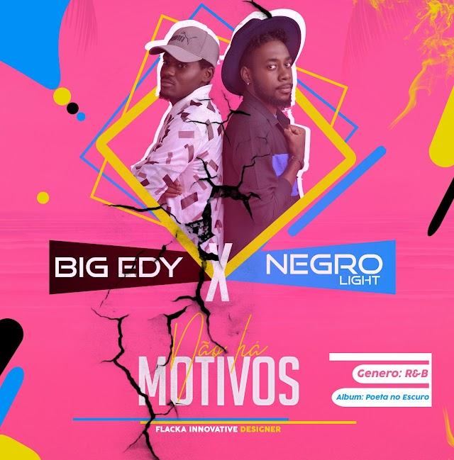 Big Edy - Nao Há motivo (feat. Negro Light)