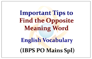 Important Tips to Find the Opposite Meaning Word- English Vocabulary (IBPS PO Mains Special)