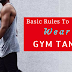 The Basic Rules To Wear The Men's Gym Tanks For Different Occasions