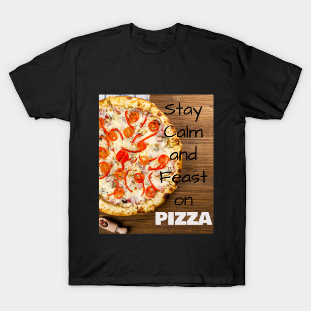 Stay Calm and Feast on PIZZA