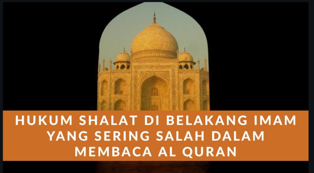 Hukum Shalat di Belakang Imam yang Sering Salah Baca Al Quran
