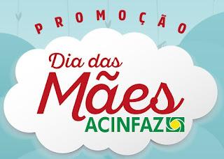 Promoção ACINFAZ Dia das Mães 2017