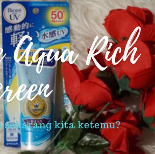 Biore Aqua Rich Sunscreen : Kenapa Baru Sekarang Kita Ketemu?