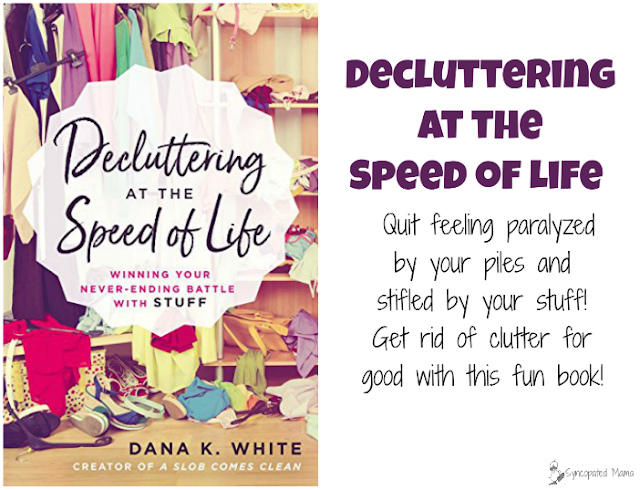 Decluttering at the Speed of Life by Dana K. White from Syncopated Mama