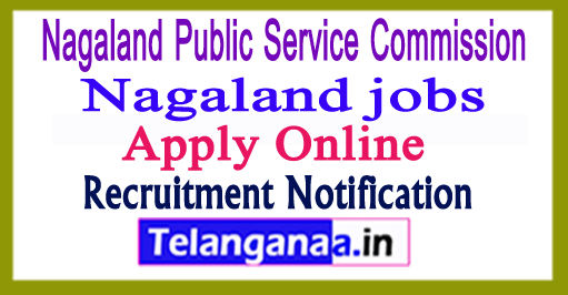 NPSC Nagaland Public Service Commission Recruitment Notification 2017 Apply