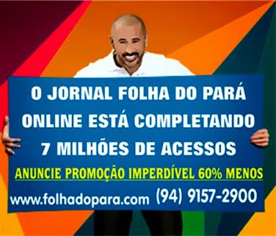 JORNAL FOLHA DO PARÁ ONLINE - SUPER PROMOÇÃO 60% A MENOS - ANUNCIE - A MÃO DE DEUS ESTÁ AQUI