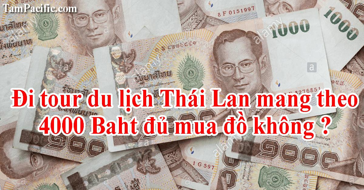 Đi tour du lịch Thái Lan mang theo 4000 Baht đủ mua đồ không ?