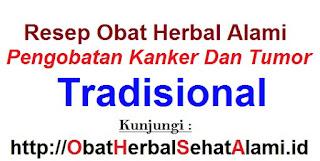 Resep obat herbal alami pengobatan kanker dan tumor tradisional