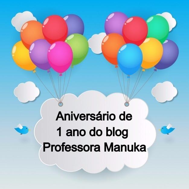 Aniversário de 1 ano do Blog Professora Manuka