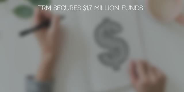 TRM secures $1.7 million funds