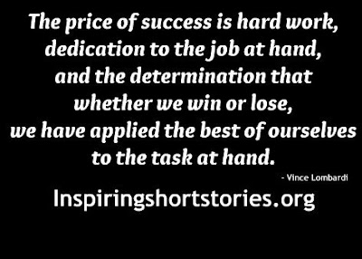 The price of success is hard work, dedication to the job at hand, and the determination that whether we win or lose,