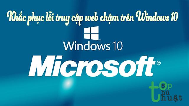 khắc phục lỗi truy cập web chậm trên Windows 10
