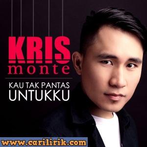 Kris Monte - Kau Tak Pantas Untukku