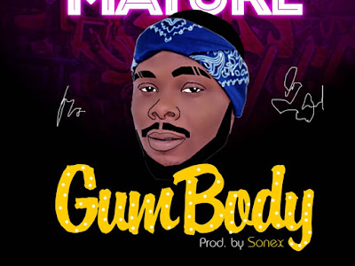 DOWNLOAD MP3: Mature - Gum Body || @maturize