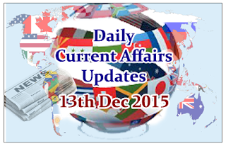 Daily Current Affairs Updates– 13th December 2015