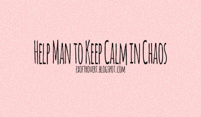 Help Man to Keep Calm in Chaos