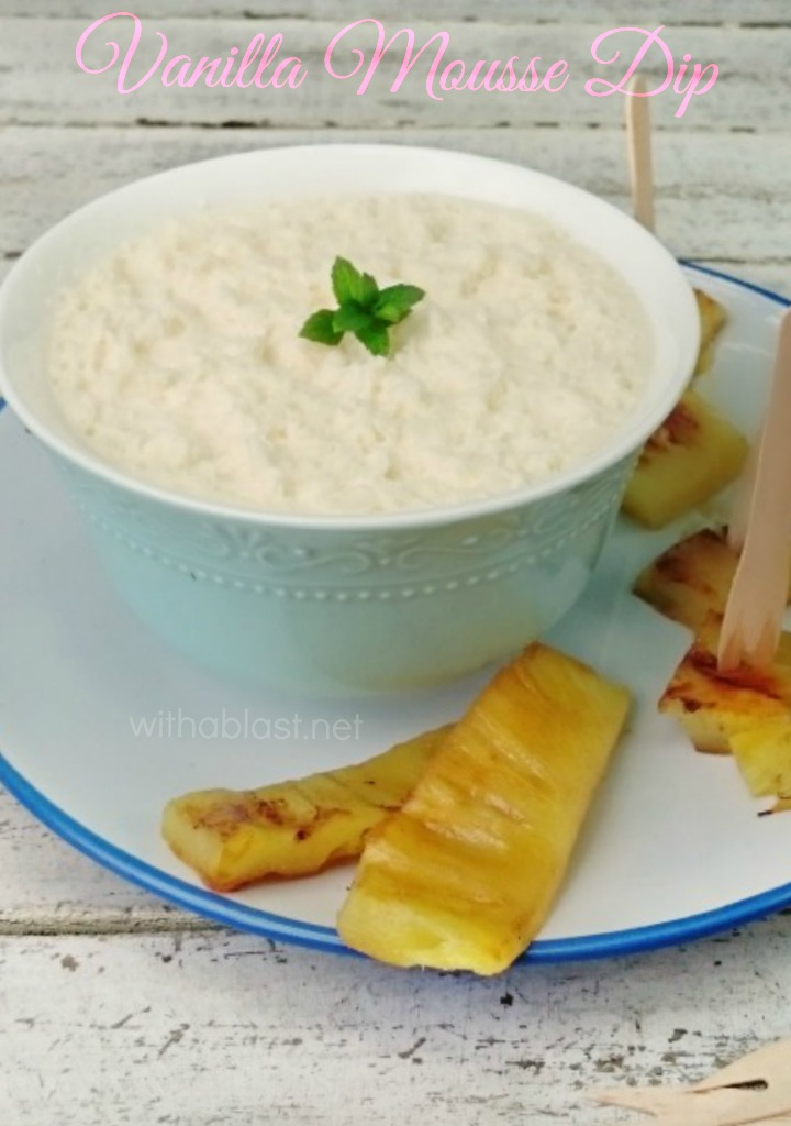 The creamiest Dip EVER and ideal for Mother's Day ! This Vanilla Mousse Dip is perfect for dipping fruits, fresh or grilled, cookies or a combination of the 2