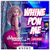 Adipalmer ft Jah Wise - Whine Pon Me (Prod By Kull Monies Beats)