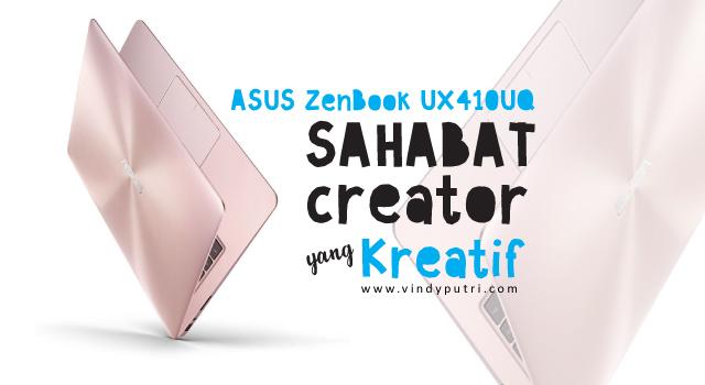 ASUS Zenbook UX410UQ Sahabat Creator yang Kreatif