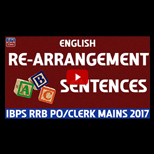 Re-Arrangement Sentences | English | IBPS PO / RRB CLERK MAINS 2017