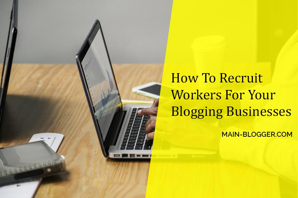 How To Recruit Workers For Blogging Business