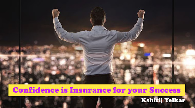 Confidence is Insurance for your Success - Kshitij Yelkar - Confidence Coach