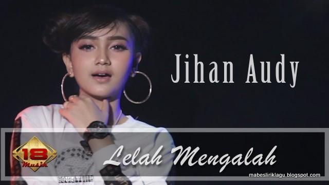 Lirik Jihan Audy Lelah Mengalah