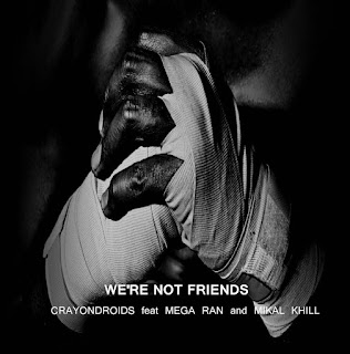 New Music: Crayondroids – We're Not Friends Featuring Mega Ran And Mikal Khill