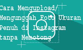 Cara Mengupload/Mengunggah Foto Ukuran Penuh di Instagram tanpa Memotong 2