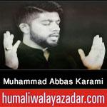 http://www.humaliwalayazadar.com/2016/10/muhammad-abbas-karami-nohay-2017.html
