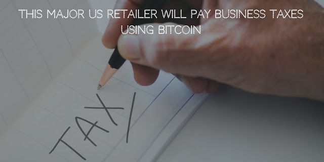 This Major US Retailer will Pay Business Taxes using Bitcoin