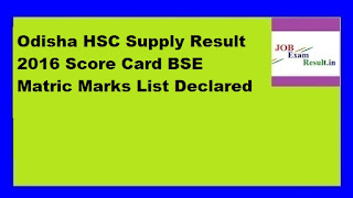 Odisha HSC Supply Result 2016 Score Card BSE Matric Marks List Declared