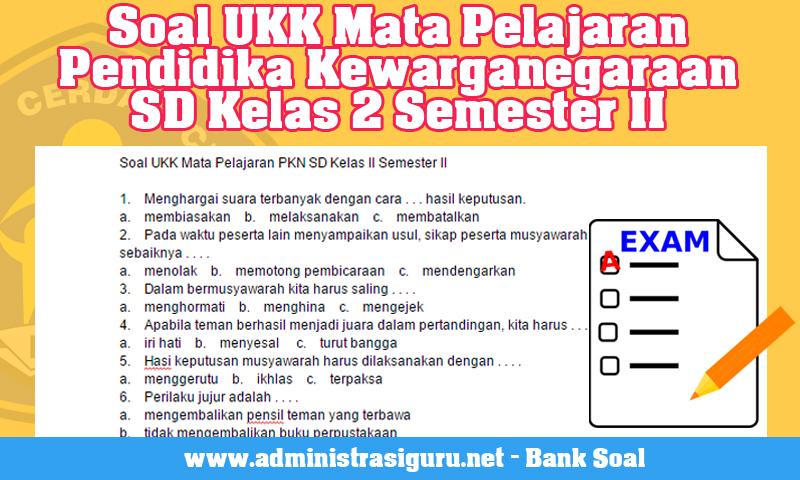 Soal UKK Mata Pelajaran PKN SD Kelas II Semester II