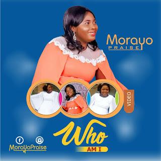 Morayo Praise - Who Am I? @morayo_praise