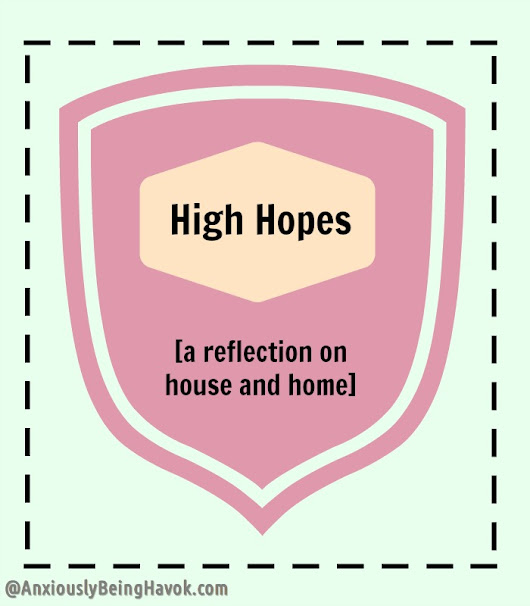 High Hopes [a reflection on house and home]