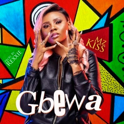 Music: Mz Kiss - Gbewa (Mp3 Download)