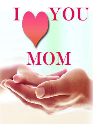 I love you mom, mother day messages 2018