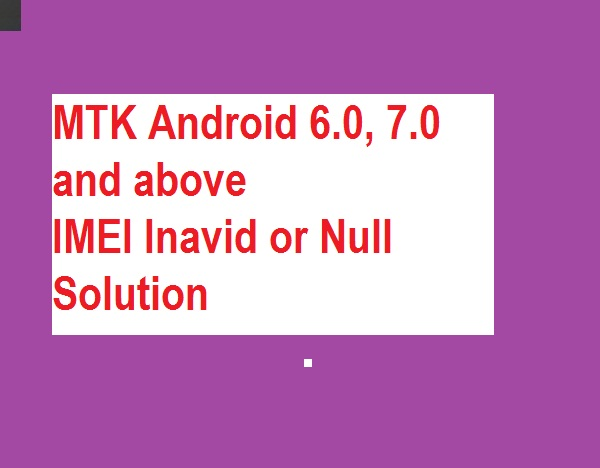 How to repair invalid IMEI in MTK android 6.0 above