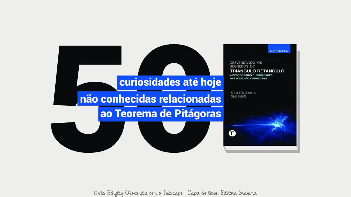 50 curiosidades até hoje não conhecidas relacionadas ao Teorema de Pitágoras