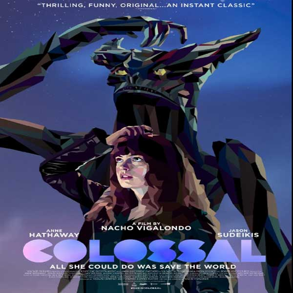 Colossal, Colossal Synopsis, Colossal Trailer, Colossal Review