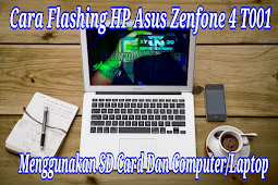 Cara Flashing Hp Asus Zenfone 4 T001 Menggunakan Sd Card Dan Computer/Laptop