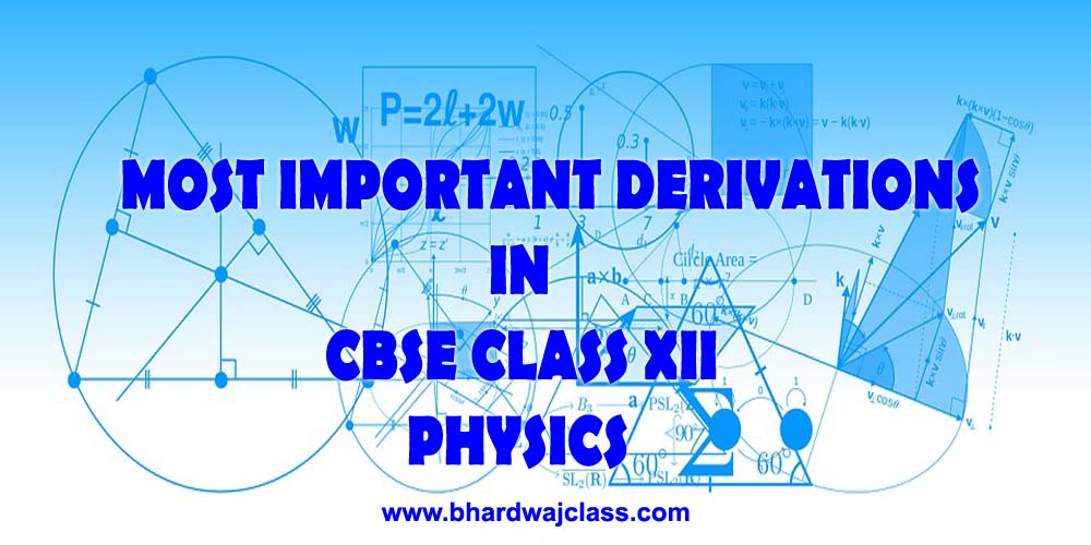 Most Important derivations in Class 12 Physics