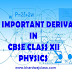 MOST IMPORTANT DERIVATIONS IN CBSE CLASS 12 PHYSICS